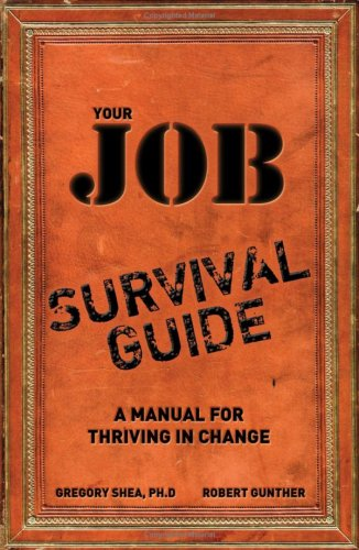 Gregory Shea Your Job Survival Guide A Manual For Thriving In Change
