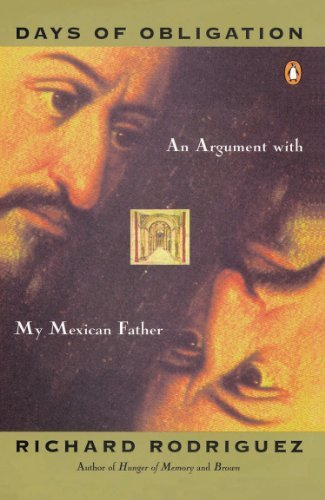 Richard Rodriguez Days Of Obligation An Argument With My Mexican Father