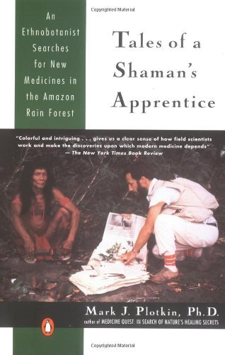 Mark J. Plotkin Tales Of A Shaman's Apprentice An Ethnobotanist Searches For New Medicines In Th