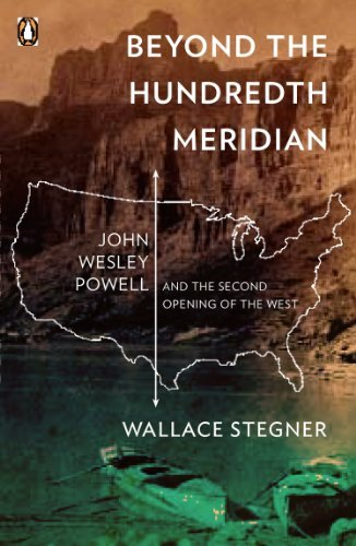 Wallace Stegner Beyond The Hundredth Meridian John Wesley Powell And The Second Opening Of The