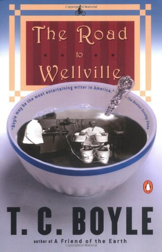 T. C. Boyle The Road To Wellville