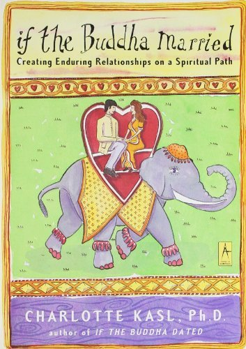 Charlotte Kasl If The Buddha Married Creating Enduring Relationships On A Spiritual Pa