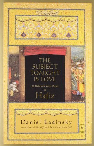 Hafiz The Subject Tonight Is Love 60 Wild And Sweet Poems Of Hafiz
