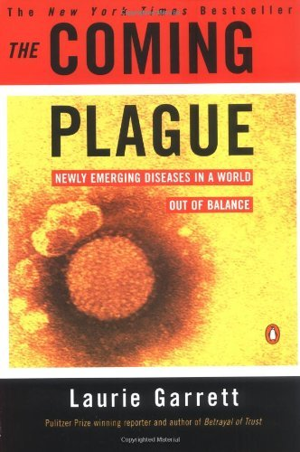 Laurie Garrett The Coming Plague Newly Emerging Diseases In A World Out Of Balance