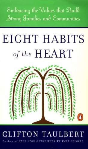 Clifton L. Taulbert Eight Habits Of The Heart Embracing The Values That Build Strong Communitie