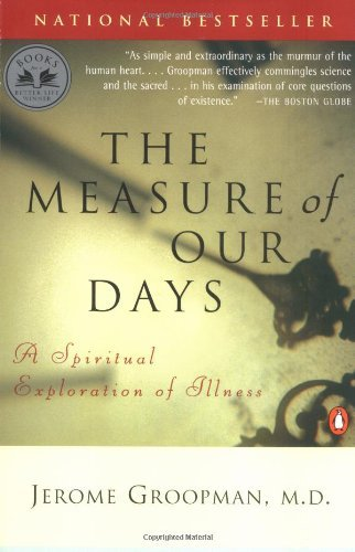 Jerome Groopman Measure Of Our Days A Spiritual Exploration O