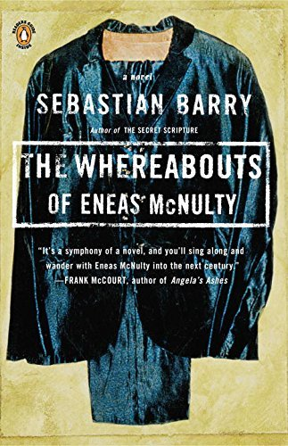 Sebastian Barry The Whereabouts Of Eneas Mcnulty