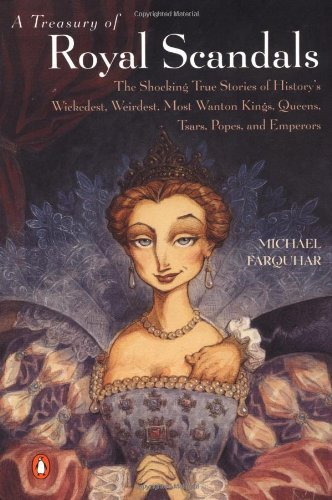 Michael Farquhar A Treasury Of Royal Scandals The Shocking True Stories Of History's Wickedest