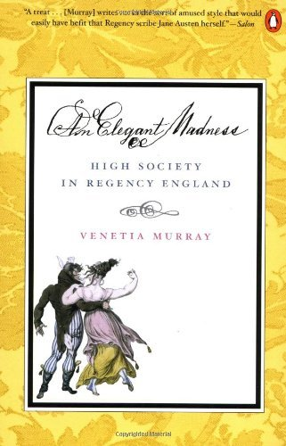 Venetia Murray An Elegant Madness High Society In Regency England
