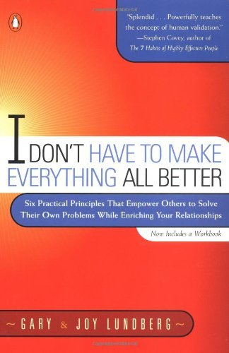 Gary B. Lundberg I Don't Have To Make Everything All Better Six Practical Principles That Empower Others To S