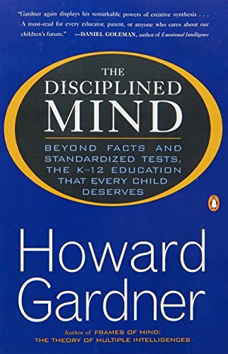 Howard Gardner The Disciplined Mind Beyond Facts Standardized Tests K 12 Educ That Ev