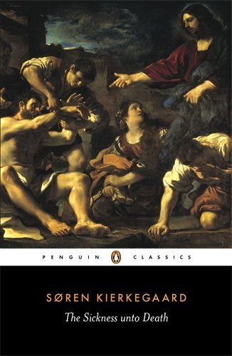 Soren Kierkegaard Sickness Unto Death A Christian Psychological Exposition Of Edificati