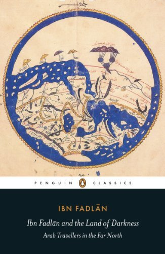 Ibn Fadlan Ibn Fadlan And The Land Of Darkness Arab Travellers In The Far North