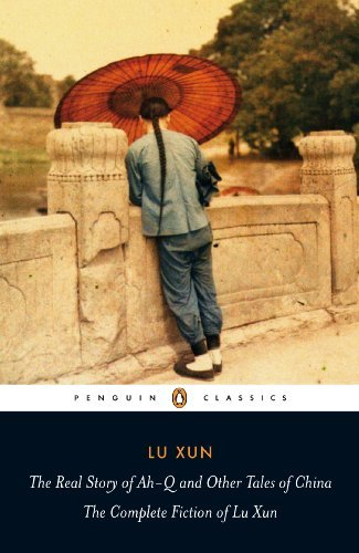 Lu Xun The Real Story Of Ah Q And Other Tales Of China The Complete Fiction Of Lu Xun