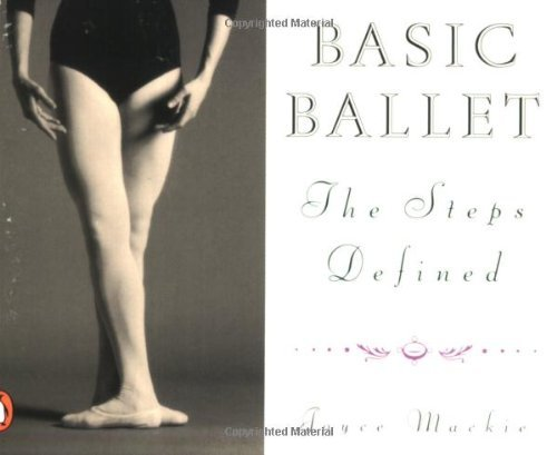 Joyce Mackie Basic Ballet The Steps Defined