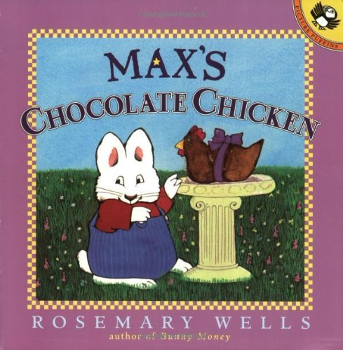 Rosemary Wells Max's Chocolate Chicken