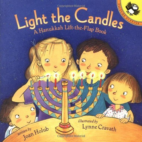 Joan Holub Light The Candles A Hanukkah Lift The Flap Book