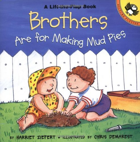 Harriet Ziefert Brothers Are For Making Mud Pies