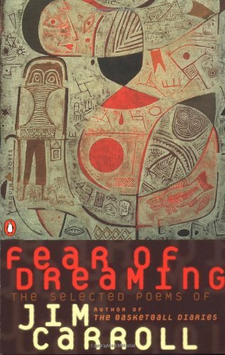 Jim Carroll Fear Of Dreaming The Selected Poems