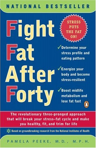 Pamela Peeke Fight Fat After Forty The Revolutionary Three Pronged Approach That Wil