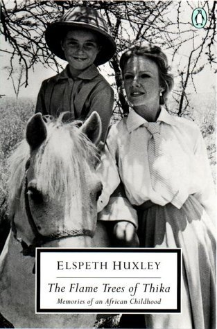 Elspeth Huxley The Flame Trees Of Thika Memories Of An African Childhood