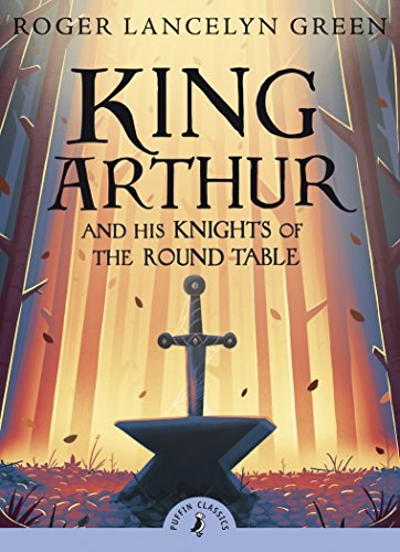 Roger Lancelyn Green King Arthur And His Knights Of The Round Table