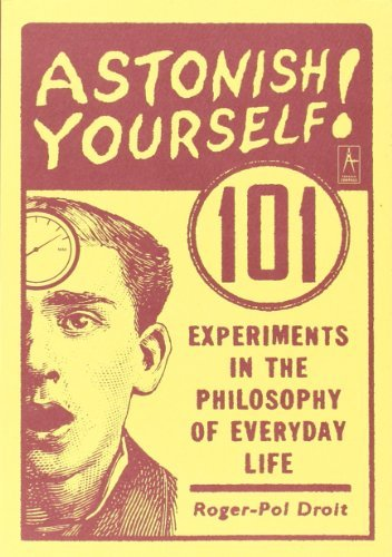 Roger Pol Droit Astonish Yourself 101 Experiments In The Philosophy Of Everyday Lif