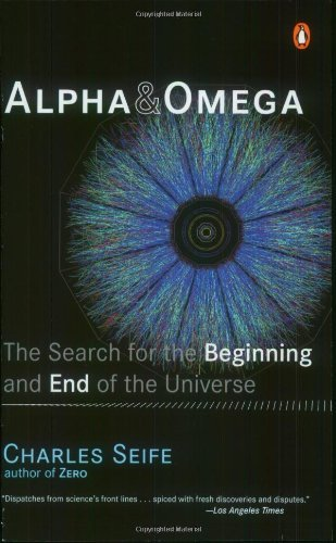 Charles Seife Alpha And Omega The Search For The Beginning And End Of The Unive