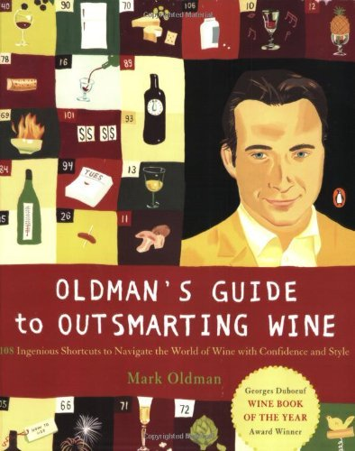Mark Oldman Oldman's Guide To Outsmarting Wine 108 Ingenious Shortcuts To Navigate The World Of