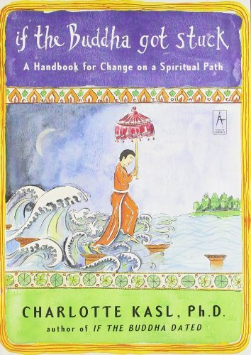 Charlotte Kasl If The Buddha Got Stuck A Handbook For Change On A Spiritual Path