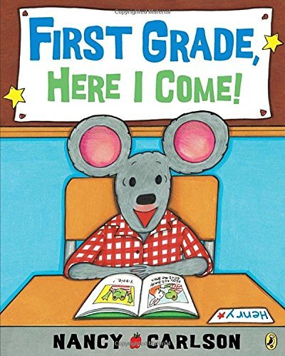 Nancy Carlson First Grade Here I Come!