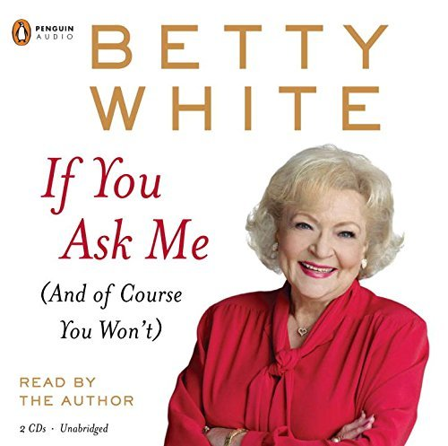 Betty White If You Ask Me (and Of Course You Won't)