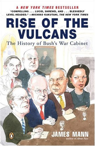 James Mann Rise Of The Vulcans The History Of Bush's War Cabinet