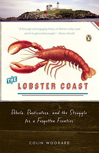 Colin Woodard The Lobster Coast Rebels Rusticators And The Struggle For A Forgo