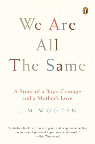 Jim Wooten We Are All The Same A Story Of A Boy's Courage And A Mother's Love