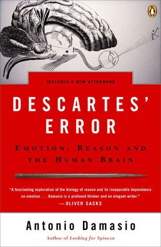 Anthony Damasio Descartes' Error Emotion Reason And The Human Brain
