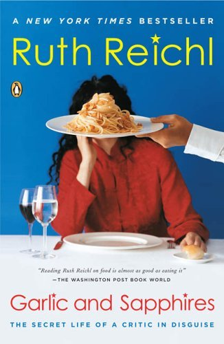 Ruth Reichl Garlic And Sapphires The Secret Life Of A Critic In Disguise