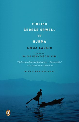 Emma Larkin Finding George Orwell In Burma