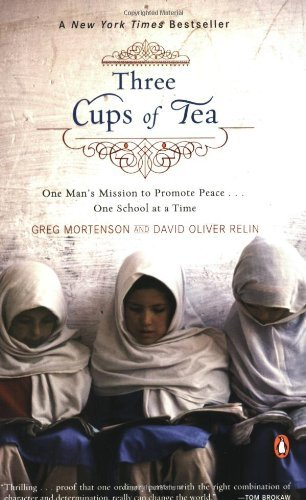 Greg Mortenson Three Cups Of Tea One Man's Mission To Promote Peace . . . One Scho