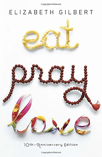 Elizabeth Gilbert Eat Pray Love 10th Anniversary Edition One Woman's Search For Everything Across Italy I