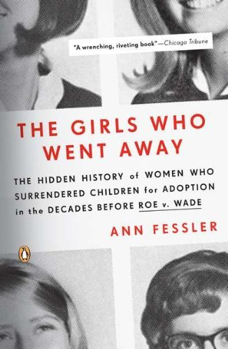 Ann Fessler The Girls Who Went Away The Hidden History Of Women Who Surrendered Child