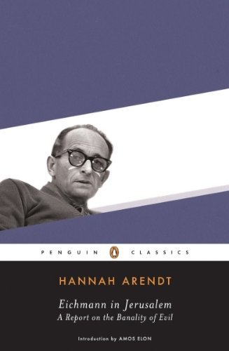 Hannah Arendt Eichmann In Jerusalem A Report On The Banality Of Evil
