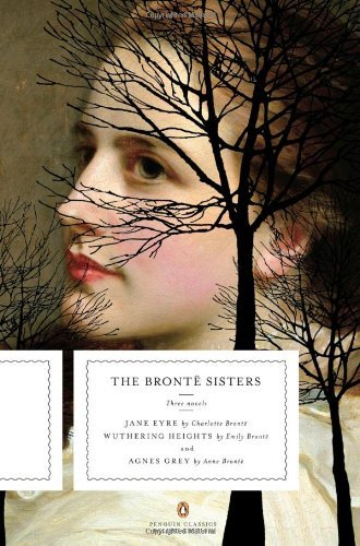 Charlotte Bronte The Bronte Sisters Three Novels Jane Eyre; Wuthering Heights; And A