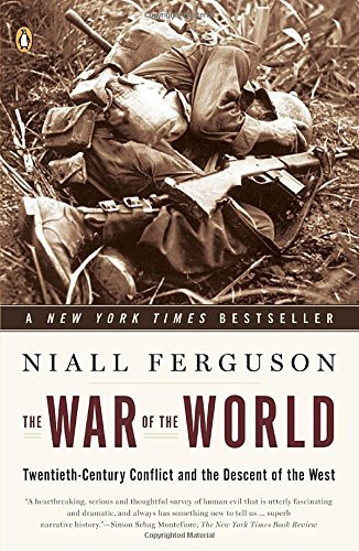 Niall Ferguson The War Of The World Twentieth Century Conflict And The Descent Of The