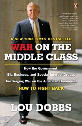 Lou Dobbs War On The Middle Class How The Government Big Business And Special Int