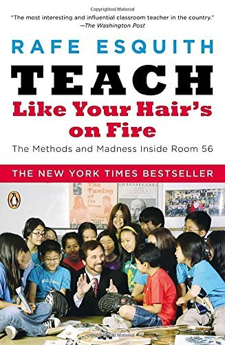 Rafe Esquith Teach Like Your Hair's On Fire The Methods And Madness Inside Room 56