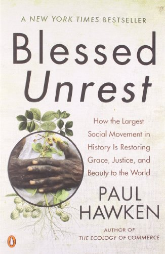Paul Hawken Blessed Unrest How The Largest Social Movement In History Is Res