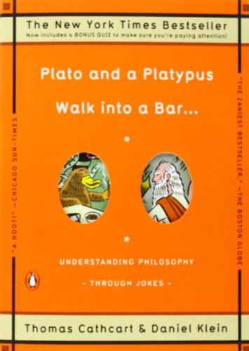 Thomas Cathcart Plato And A Platypus Walk Into A Bar . . . Understanding Philosophy Through Jokes