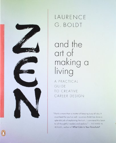 Laurence G. Boldt Zen And The Art Of Making A Living A Practical Guide To Creative Career Design 2010