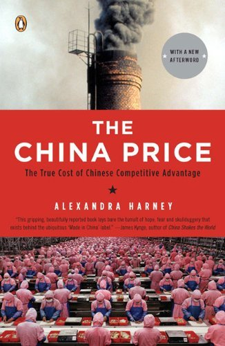 Alexandra Harney The China Price The True Cost Of Chinese Competitive Advantage